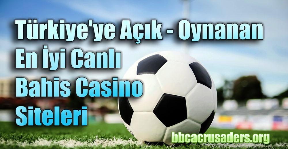 Türkiye'ye Açık – Oynanan En İyi Canlı Bahis Casino Siteleri